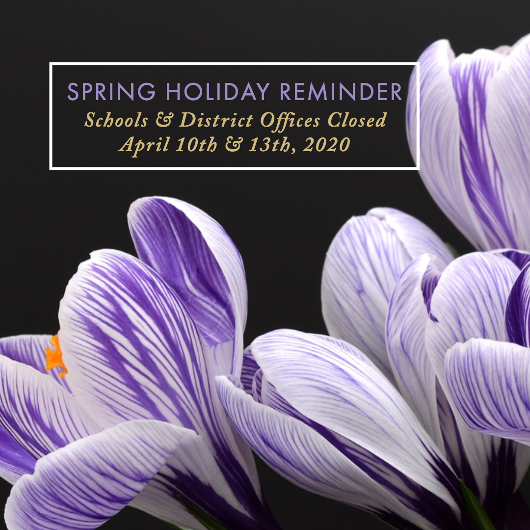 Spring Holiday Schools and District Offices Closed April 10th and 13th 2020