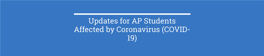 Updates for AP Students Affected by Coronavirus (COVID-19)