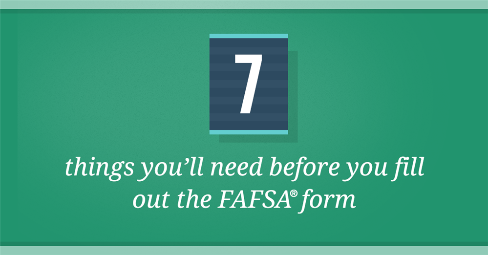 7 Things You Need Before You Fill Out the FAFSA® Form